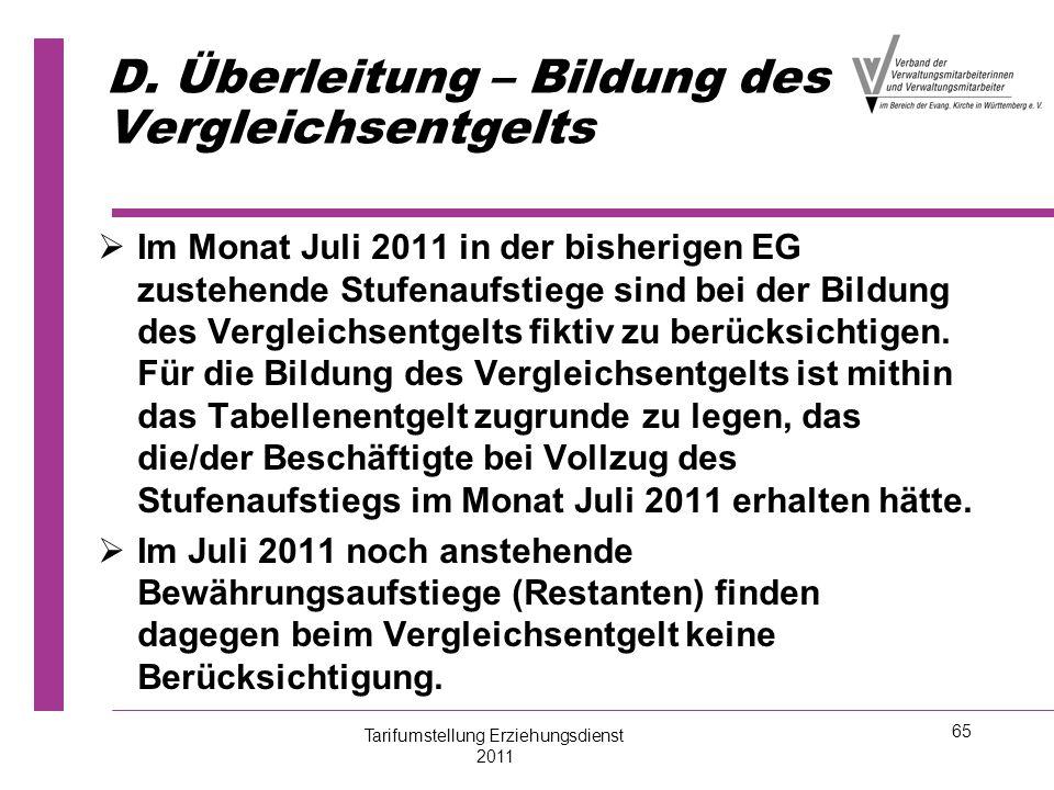 65 D. Überleitung – Bildung des Vergleichsentgelts   Im Monat Juli 2011 in der bisherigen EG zustehende Stufenaufstiege sind bei der Bildung des Ver