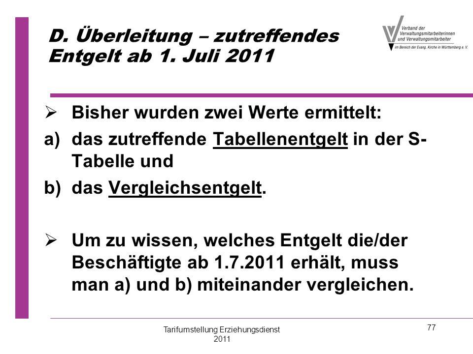 77 D. Überleitung – zutreffendes Entgelt ab 1. Juli 2011   Bisher wurden zwei Werte ermittelt: a) a)das zutreffende Tabellenentgelt in der S- Tabell