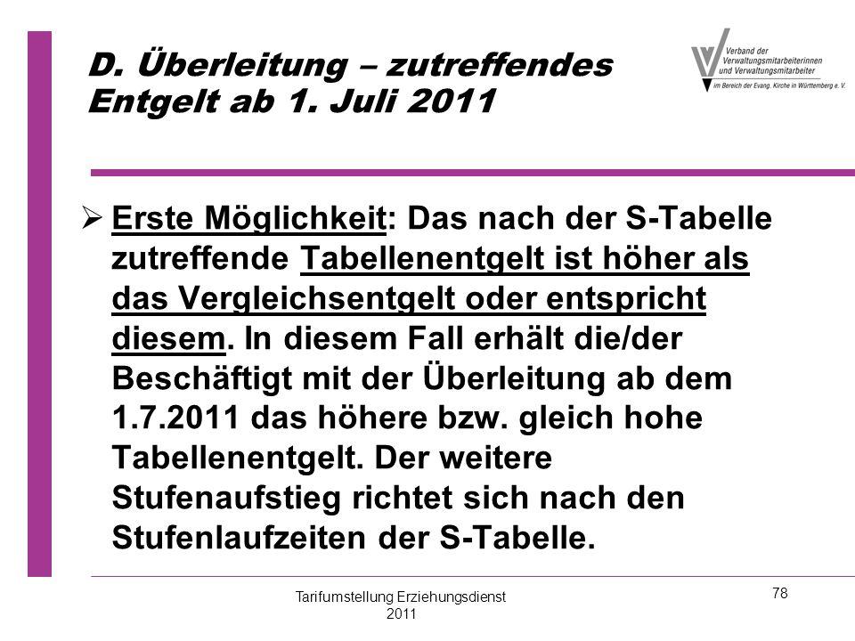 78 D. Überleitung – zutreffendes Entgelt ab 1. Juli 2011   Erste Möglichkeit: Das nach der S-Tabelle zutreffende Tabellenentgelt ist höher als das V