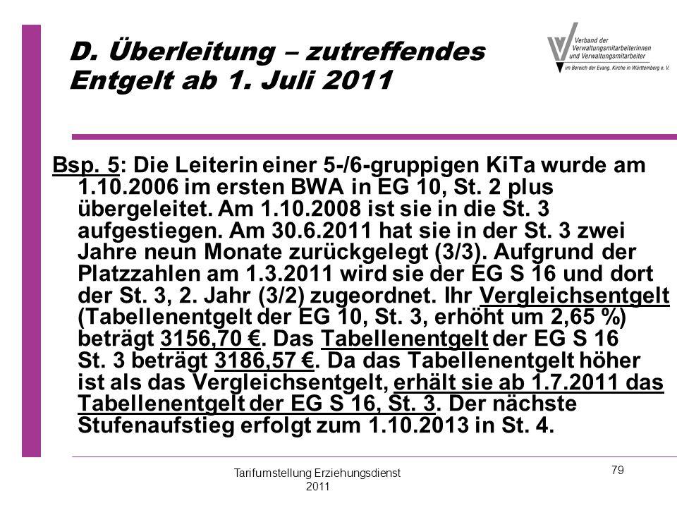 79 D. Überleitung – zutreffendes Entgelt ab 1. Juli 2011 Bsp. 5: Die Leiterin einer 5-/6-gruppigen KiTa wurde am 1.10.2006 im ersten BWA in EG 10, St.