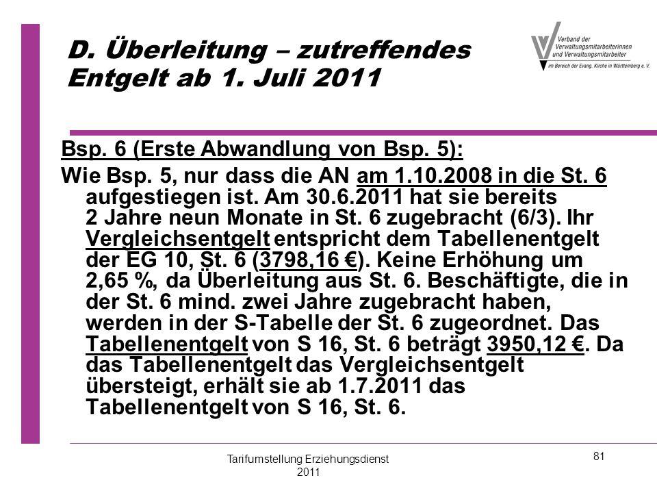 81 D. Überleitung – zutreffendes Entgelt ab 1. Juli 2011 Bsp. 6 (Erste Abwandlung von Bsp. 5): Wie Bsp. 5, nur dass die AN am 1.10.2008 in die St. 6 a