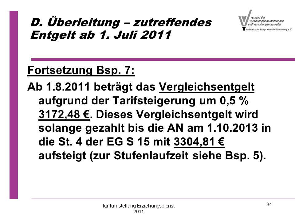 84 D. Überleitung – zutreffendes Entgelt ab 1. Juli 2011 Fortsetzung Bsp. 7: Ab 1.8.2011 beträgt das Vergleichsentgelt aufgrund der Tarifsteigerung um