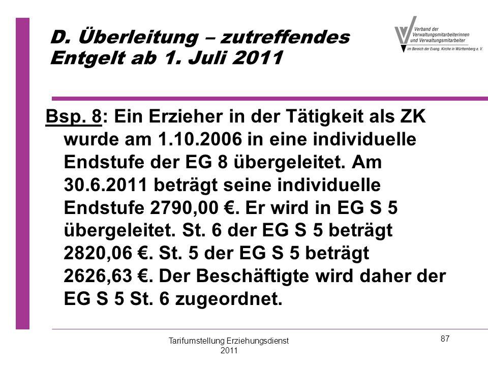 87 D. Überleitung – zutreffendes Entgelt ab 1. Juli 2011 Bsp. 8: Ein Erzieher in der Tätigkeit als ZK wurde am 1.10.2006 in eine individuelle Endstufe