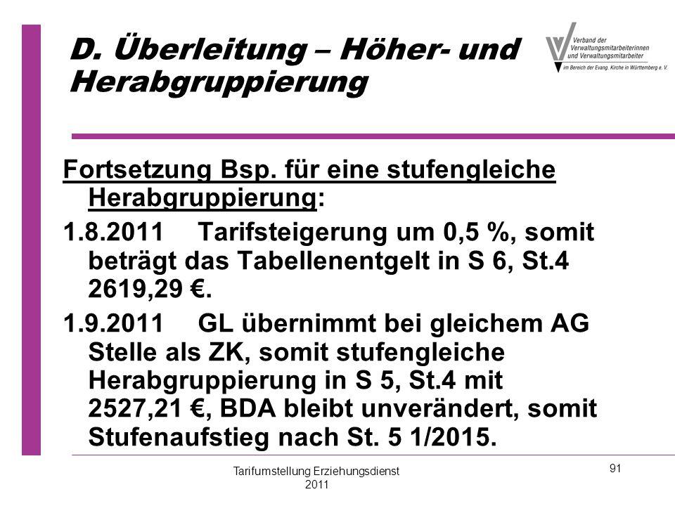 91 D. Überleitung – Höher- und Herabgruppierung Fortsetzung Bsp. für eine stufengleiche Herabgruppierung: 1.8.2011Tarifsteigerung um 0,5 %, somit betr