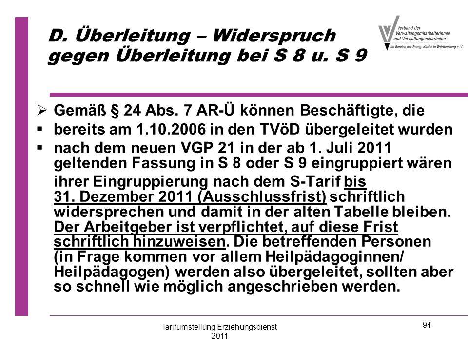 94 D. Überleitung – Widerspruch gegen Überleitung bei S 8 u. S 9   Gemäß § 24 Abs. 7 AR-Ü können Beschäftigte, die   bereits am 1.10.2006 in den T