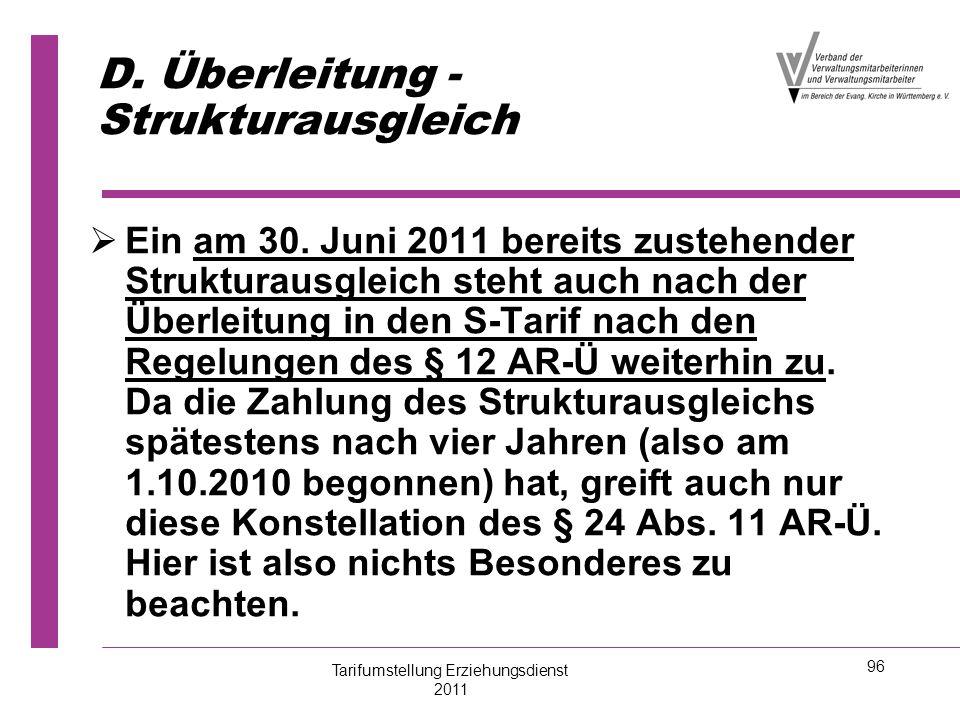 96 D. Überleitung - Strukturausgleich   Ein am 30. Juni 2011 bereits zustehender Strukturausgleich steht auch nach der Überleitung in den S-Tarif na