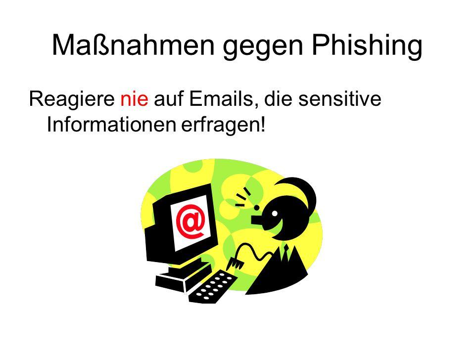 Maßnahmen gegen Phishing Reagiere nie auf Emails, die sensitive Informationen erfragen!