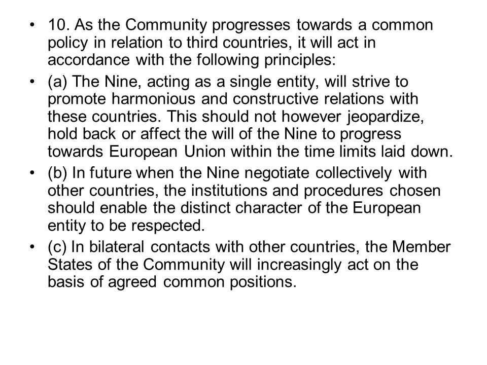 10. As the Community progresses towards a common policy in relation to third countries, it will act in accordance with the following principles: (a) T