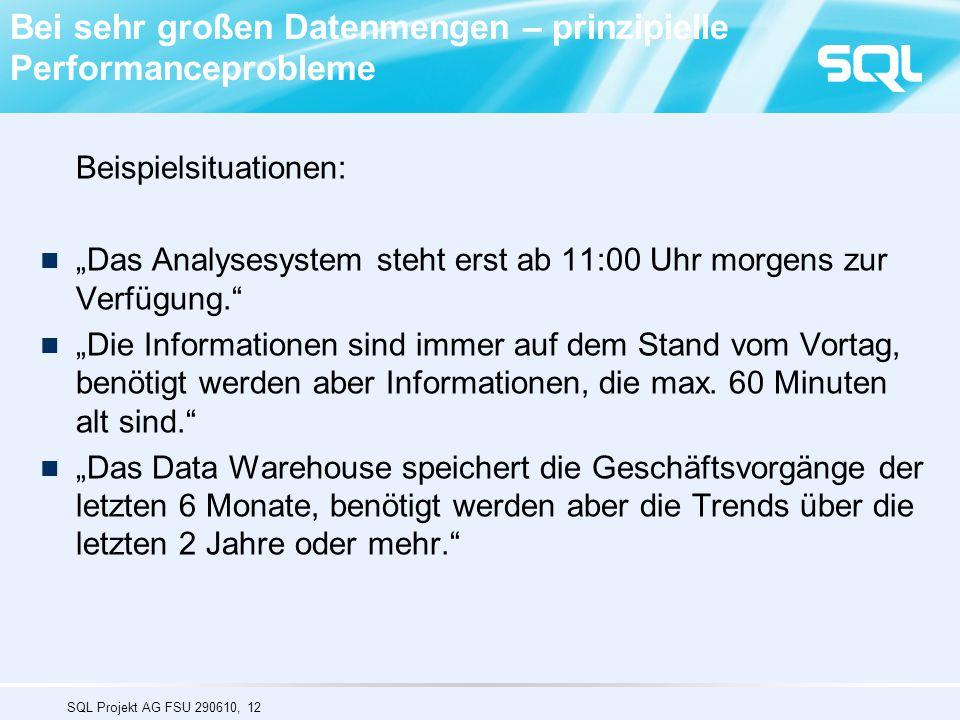 """SQL Projekt AG FSU 290610, 12 Bei sehr großen Datenmengen – prinzipielle Performanceprobleme Beispielsituationen: """"Das Analysesystem steht erst ab 11:00 Uhr morgens zur Verfügung. """"Die Informationen sind immer auf dem Stand vom Vortag, benötigt werden aber Informationen, die max."""