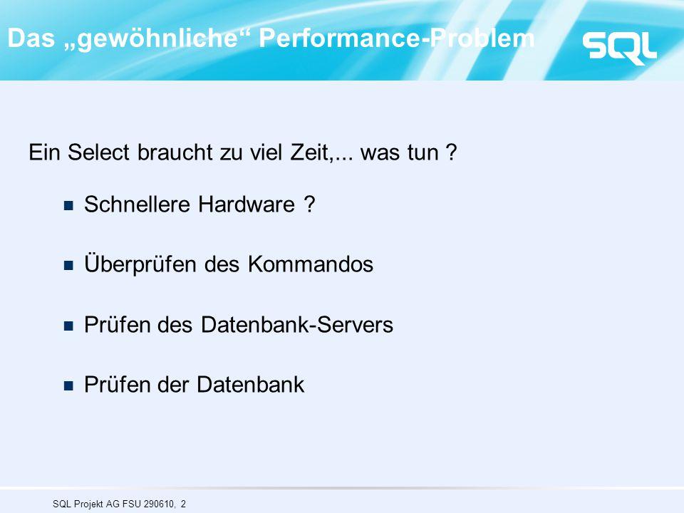 """SQL Projekt AG FSU 290610, 2 Das """"gewöhnliche"""" Performance-Problem Ein Select braucht zu viel Zeit,... was tun ? Schnellere Hardware ? Überprüfen des"""