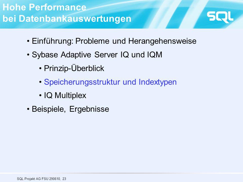SQL Projekt AG FSU 290610, 23 Hohe Performance bei Datenbankauswertungen Einführung: Probleme und Herangehensweise Sybase Adaptive Server IQ und IQM Prinzip-Überblick Speicherungsstruktur und Indextypen IQ Multiplex Beispiele, Ergebnisse