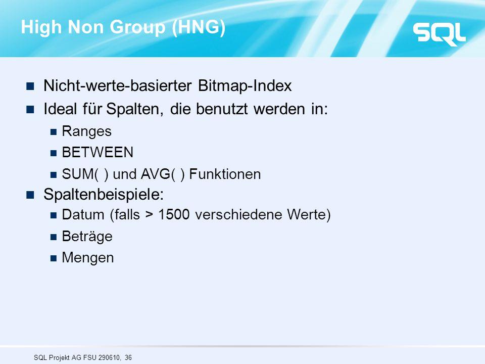 SQL Projekt AG FSU 290610, 36 Nicht-werte-basierter Bitmap-Index Ideal für Spalten, die benutzt werden in: Ranges BETWEEN SUM( ) und AVG( ) Funktionen Spaltenbeispiele: Datum (falls > 1500 verschiedene Werte) Beträge Mengen High Non Group (HNG)