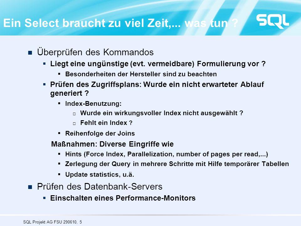 SQL Projekt AG FSU 290610, 16  360 Millionen Zeilen  200 Bytes pro Zeile  16K Seitengröße  4.500.000 I/O's pro Table Scan werden benötigt, mit schneller Platte, d.h.