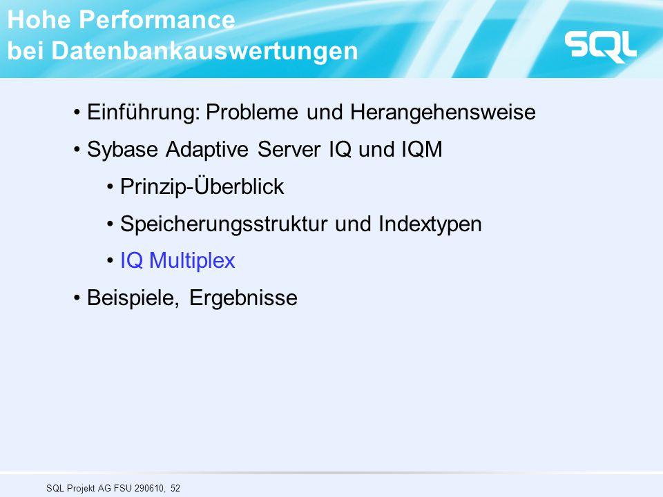 SQL Projekt AG FSU 290610, 52 Hohe Performance bei Datenbankauswertungen Einführung: Probleme und Herangehensweise Sybase Adaptive Server IQ und IQM Prinzip-Überblick Speicherungsstruktur und Indextypen IQ Multiplex Beispiele, Ergebnisse