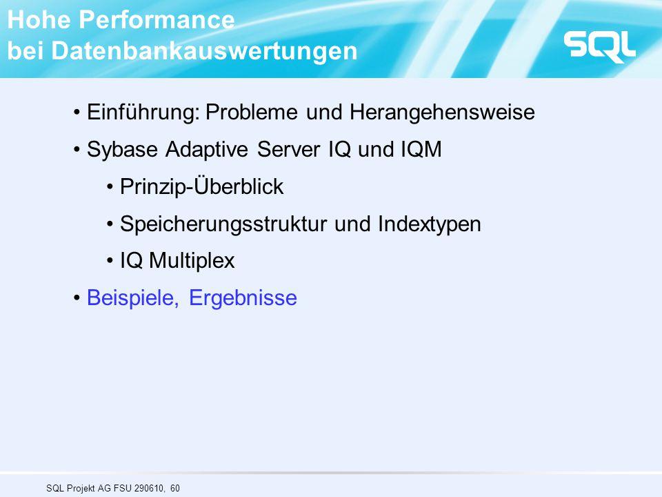 SQL Projekt AG FSU 290610, 60 Hohe Performance bei Datenbankauswertungen Einführung: Probleme und Herangehensweise Sybase Adaptive Server IQ und IQM Prinzip-Überblick Speicherungsstruktur und Indextypen IQ Multiplex Beispiele, Ergebnisse