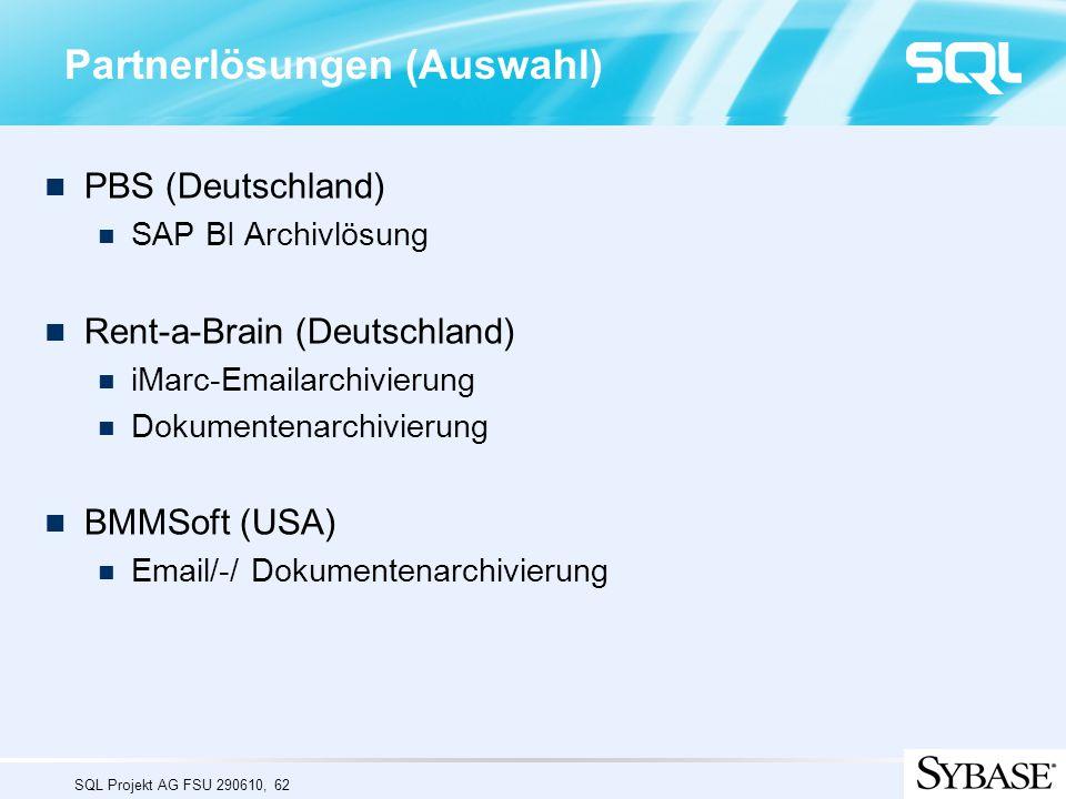 SQL Projekt AG FSU 290610, 62 Partnerlösungen (Auswahl) PBS (Deutschland) SAP BI Archivlösung Rent-a-Brain (Deutschland) iMarc-Emailarchivierung Dokum