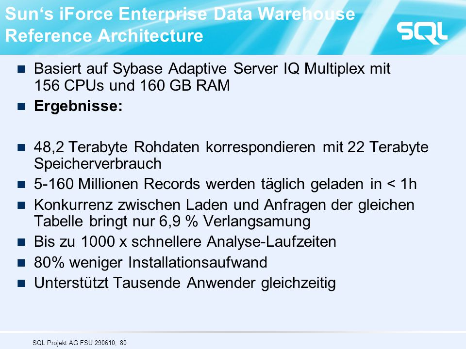 SQL Projekt AG FSU 290610, 80 Sun's iForce Enterprise Data Warehouse Reference Architecture Basiert auf Sybase Adaptive Server IQ Multiplex mit 156 CP