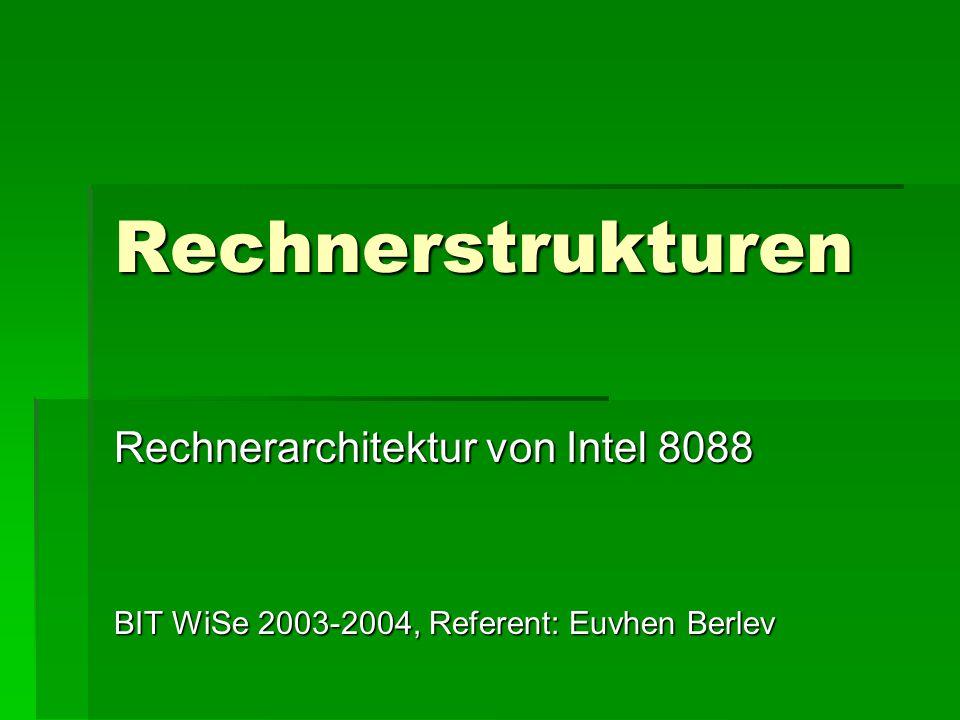 Rechnerstrukturen Rechnerarchitektur von Intel 8088 BIT WiSe 2003-2004, Referent: Euvhen Berlev