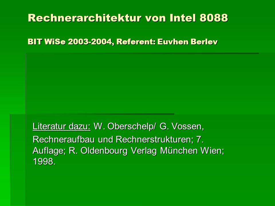 Rechnerarchitektur von Intel 8088 BIT WiSe 2003-2004, Referent: Euvhen Berlev Literatur dazu: W. Oberschelp/ G. Vossen, Rechneraufbau und Rechnerstruk