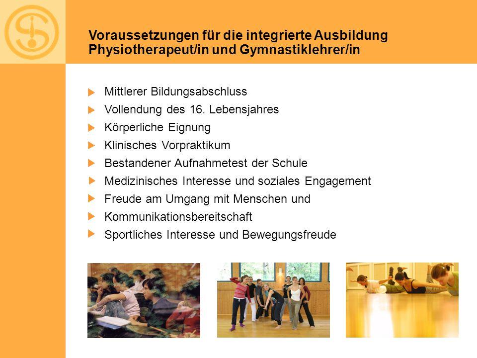 Voraussetzungen für die integrierte Ausbildung Physiotherapeut/in und Gymnastiklehrer/in Mittlerer Bildungsabschluss Vollendung des 16. Lebensjahres K
