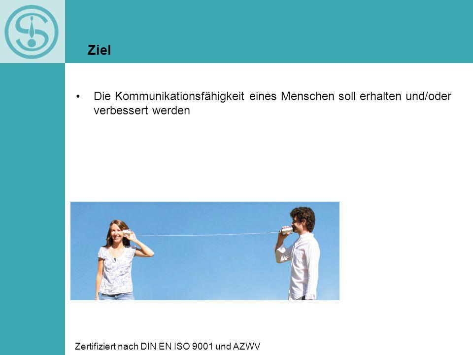Zertifiziert nach DIN EN ISO 9001 und AZWV Die Kommunikationsfähigkeit eines Menschen soll erhalten und/oder verbessert werden Ziel