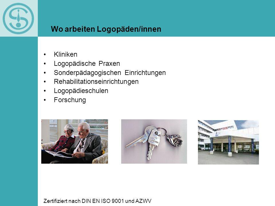 Zertifiziert nach DIN EN ISO 9001 und AZWV Kliniken Logopädische Praxen Sonderpädagogischen Einrichtungen Rehabilitationseinrichtungen Logopädieschule