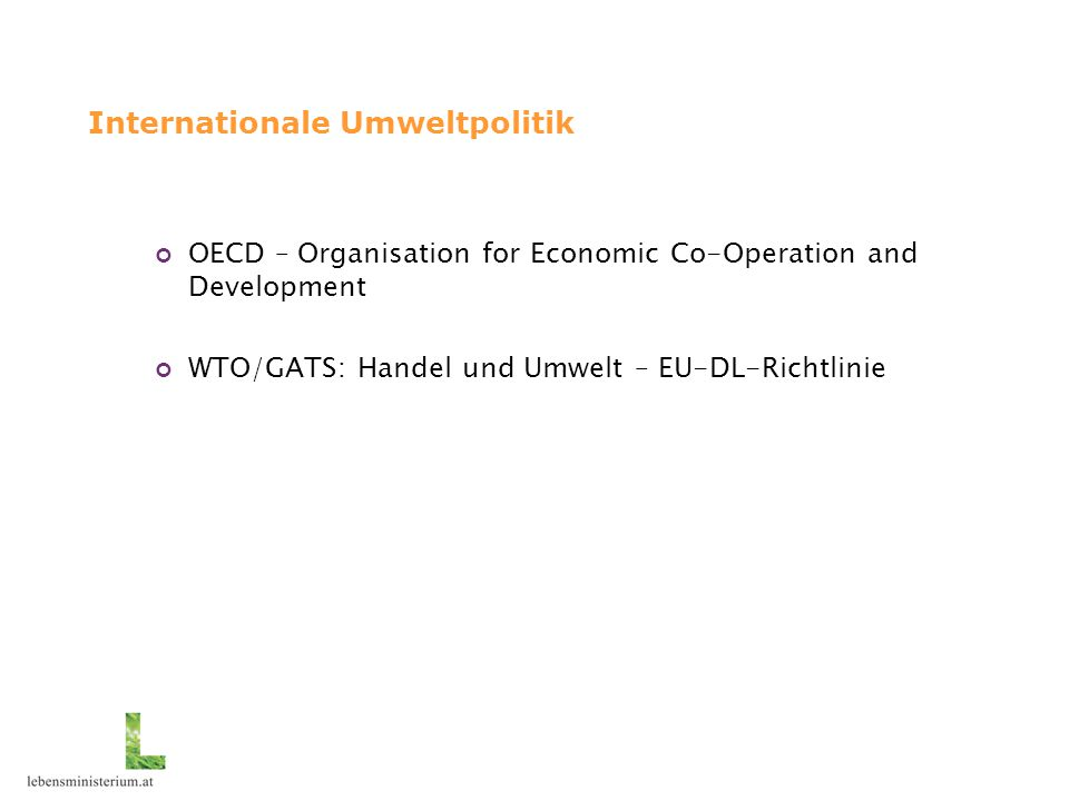 Internationale Umweltpolitik OECD – Organisation for Economic Co-Operation and Development WTO/GATS: Handel und Umwelt – EU-DL-Richtlinie