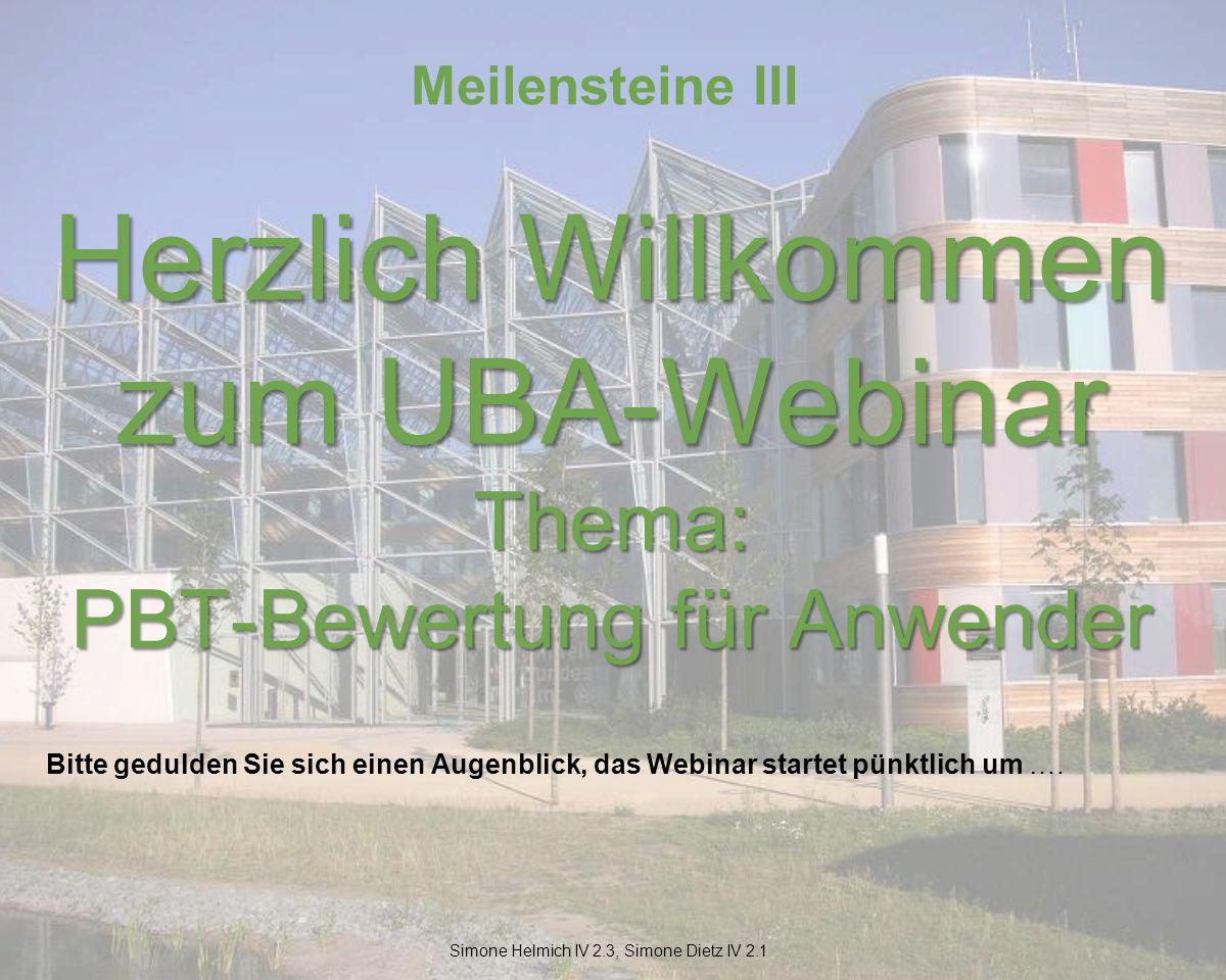 Herzlich Willkommen zum UBA-Webinar Thema: PBT-Bewertung für Anwender Bitte gedulden Sie sich einen Augenblick, das Webinar startet pünktlich um ….