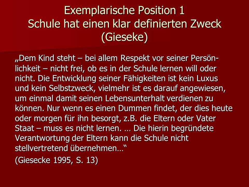 """Exemplarische Position 1 Schule hat einen klar definierten Zweck (Gieseke) """" Dem Kind steht – bei allem Respekt vor seiner Persön- lichkeit – nicht frei, ob es in der Schule lernen will oder nicht."""
