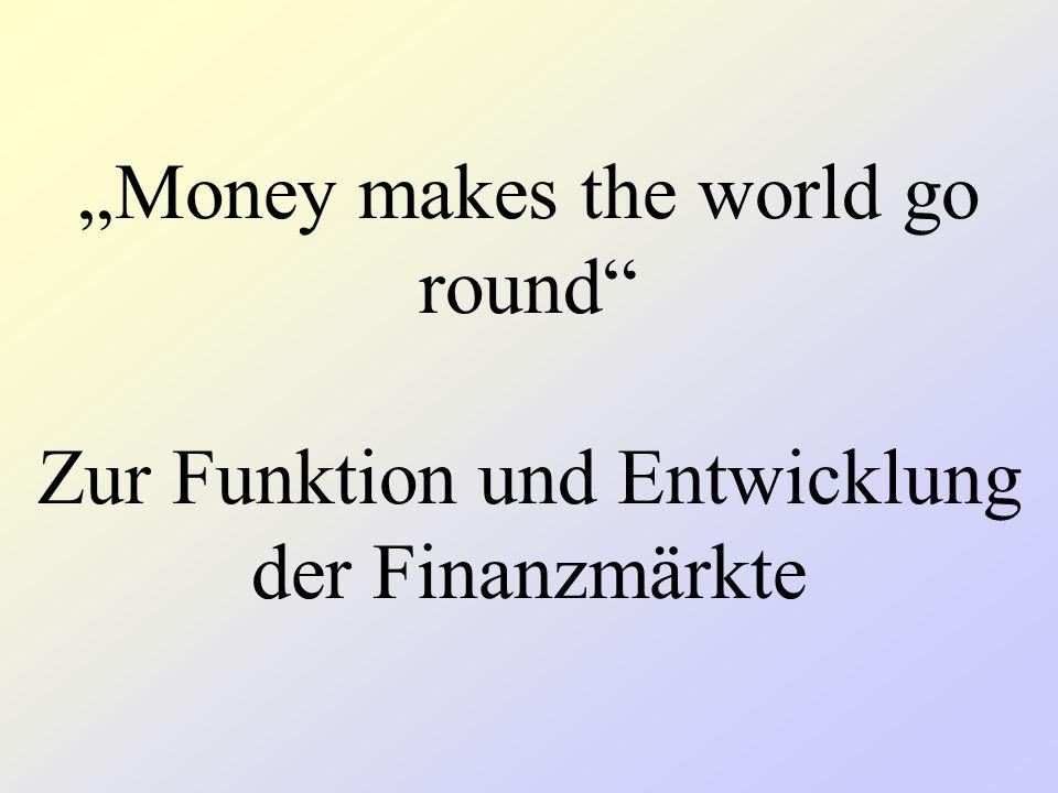 """""""Money makes the world go round"""" Zur Funktion und Entwicklung der Finanzmärkte"""