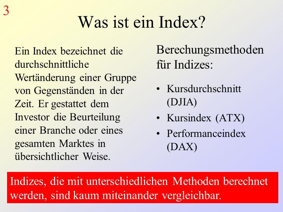 Was ist ein Index? Kursdurchschnitt (DJIA) Kursindex (ATX) Performanceindex (DAX) Ein Index bezeichnet die durchschnittliche Wertänderung einer Gruppe