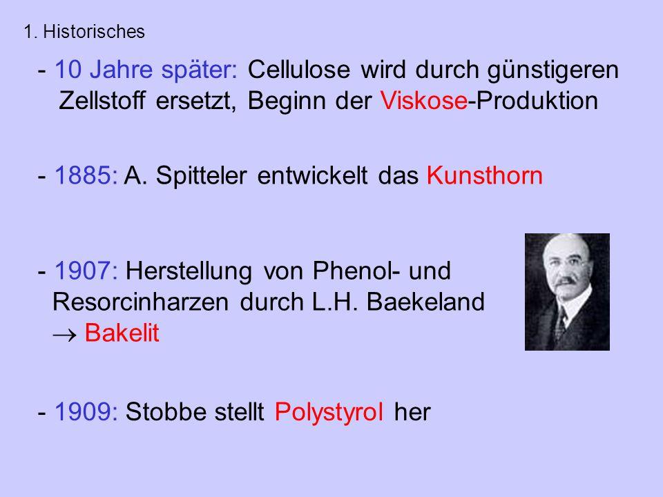 - 10 Jahre später: Cellulose wird durch günstigeren Zellstoff ersetzt, Beginn der Viskose-Produktion - 1909: Stobbe stellt Polystyrol her - 1885: A.