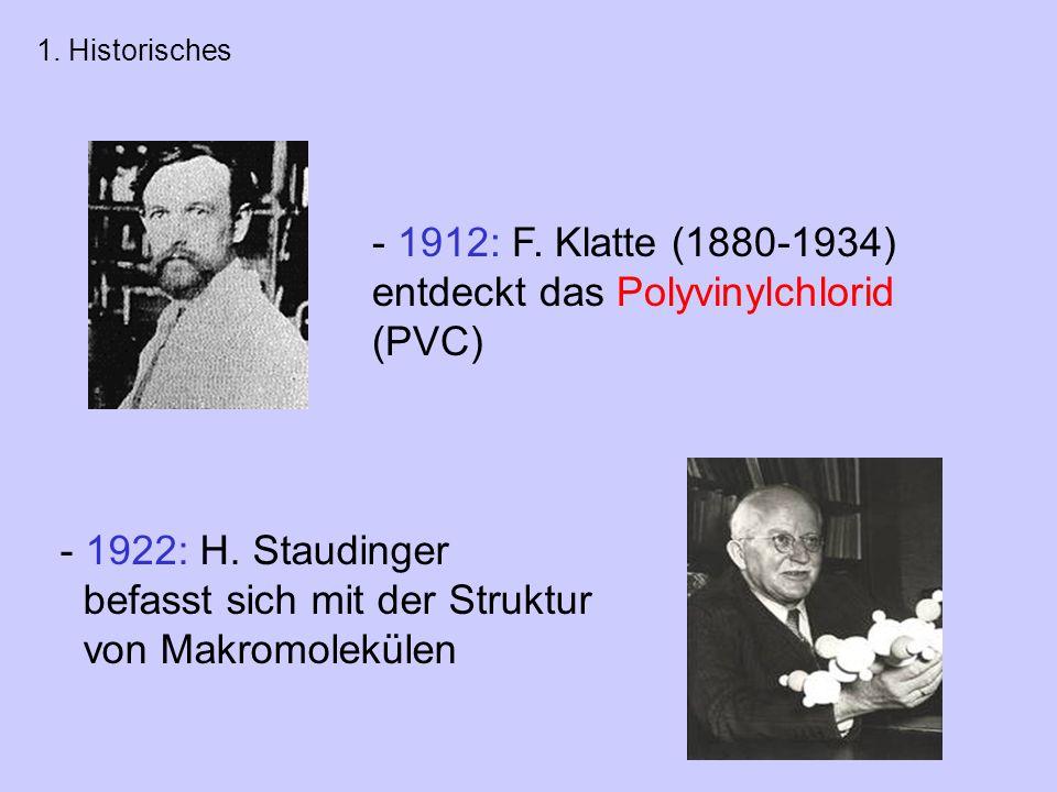 - 1922: H.Staudinger befasst sich mit der Struktur von Makromolekülen - 1912: F.