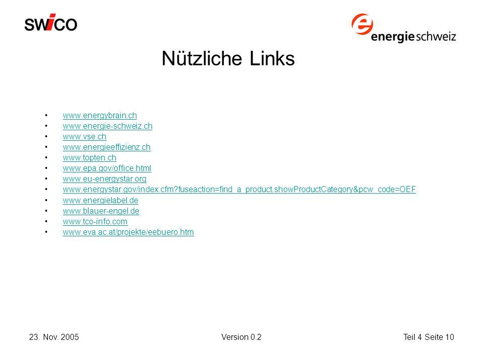 23. Nov. 2005Version 0.2Teil 4 Seite 10 Nützliche Links www.energybrain.ch www.energie-schweiz.ch www.vse.ch www.energieeffizienz.ch www.topten.ch www