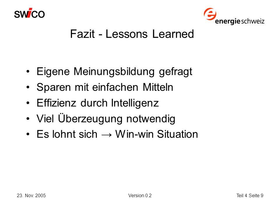 23. Nov. 2005Version 0.2Teil 4 Seite 9 Fazit - Lessons Learned Eigene Meinungsbildung gefragt Sparen mit einfachen Mitteln Effizienz durch Intelligenz