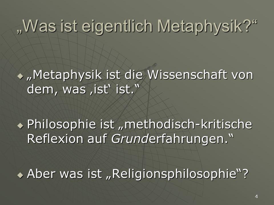 """4 """"Was ist eigentlich Metaphysik?""""  """"Metaphysik ist die Wissenschaft von dem, was 'ist' ist.""""  Philosophie ist """"methodisch-kritische Reflexion auf G"""