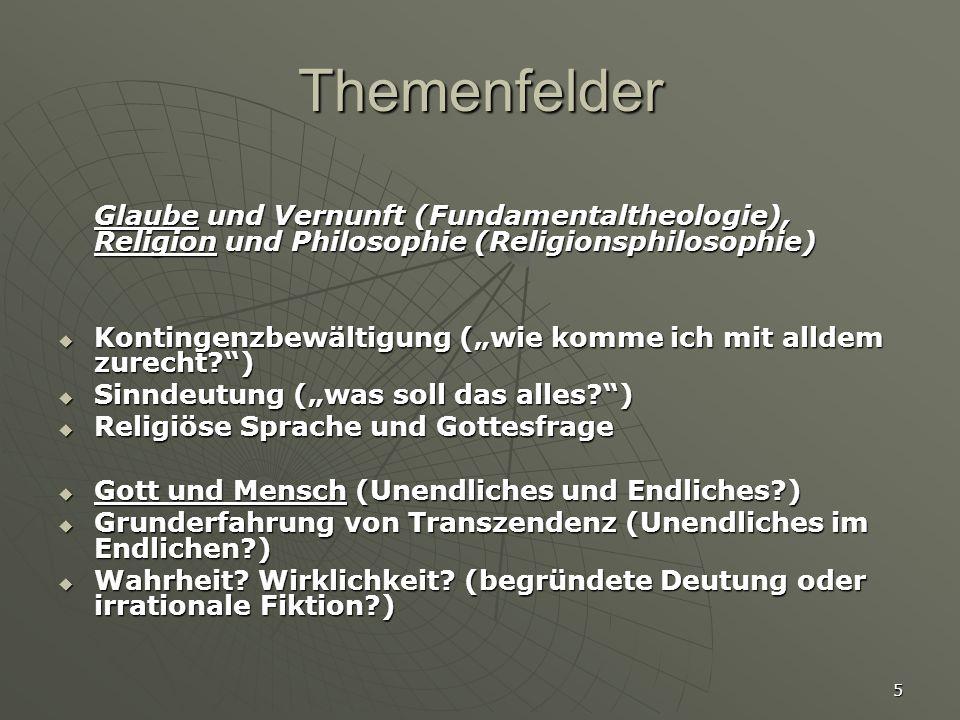 """5 Themenfelder Glaube und Vernunft (Fundamentaltheologie), Religion und Philosophie (Religionsphilosophie)  Kontingenzbewältigung (""""wie komme ich mit"""
