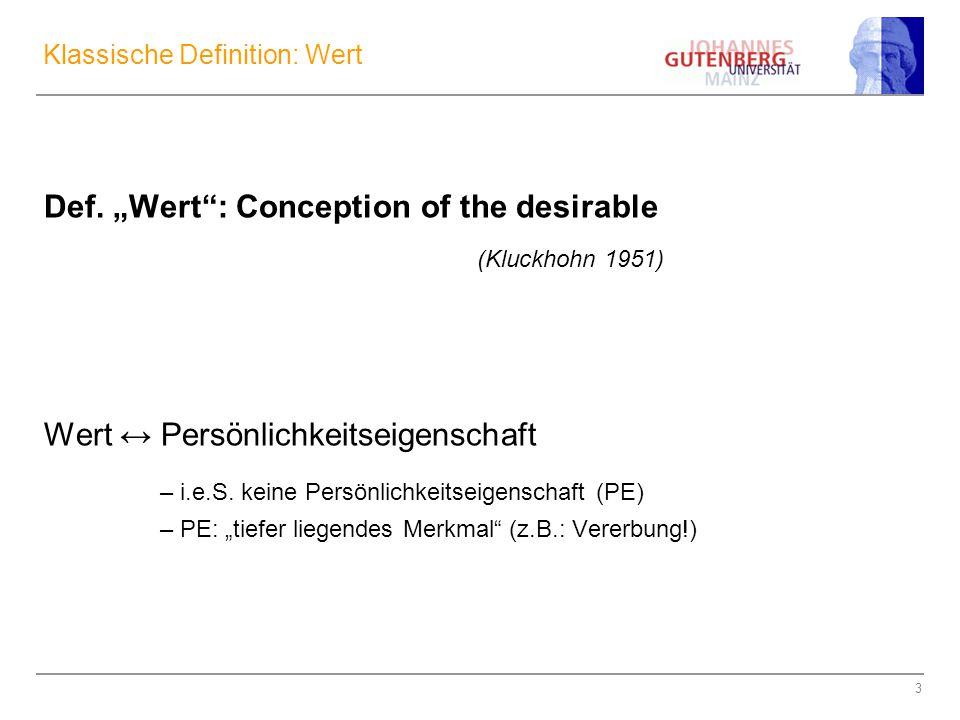 """3 Klassische Definition: Wert Def. """"Wert"""": Conception of the desirable (Kluckhohn 1951) Wert ↔ Persönlichkeitseigenschaft – i.e.S. keine Persönlichkei"""