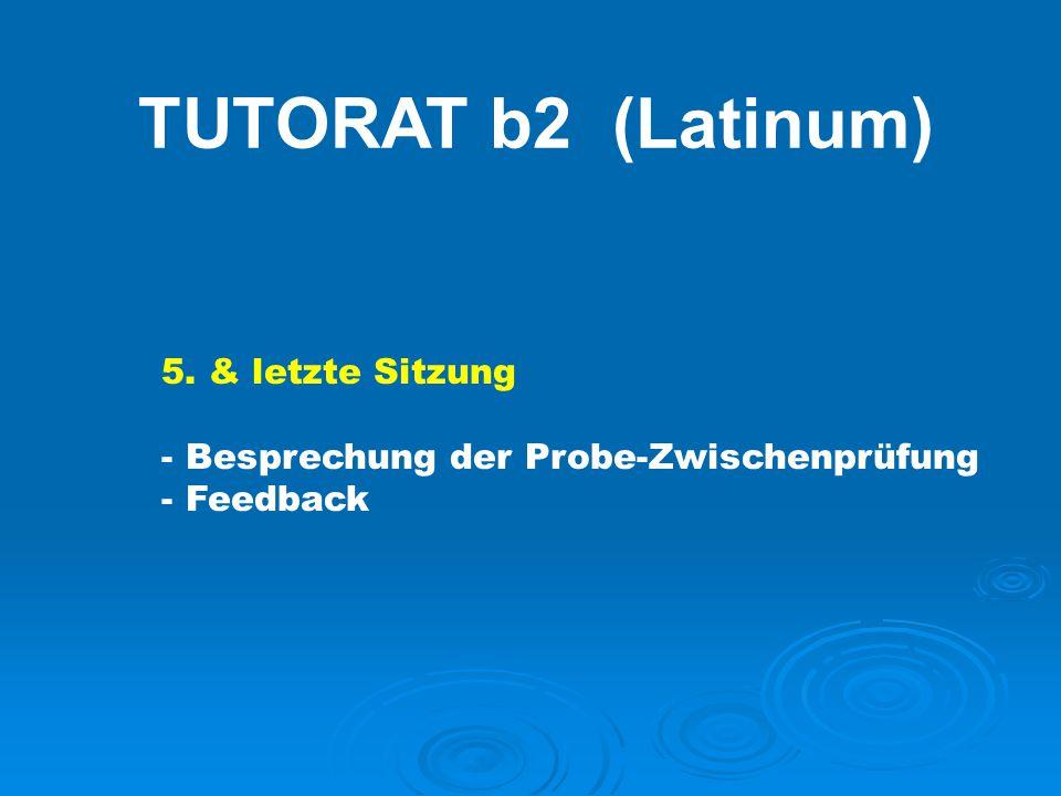 TUTORAT b2 (Latinum) 5. & letzte Sitzung - Besprechung der Probe-Zwischenprüfung - Feedback