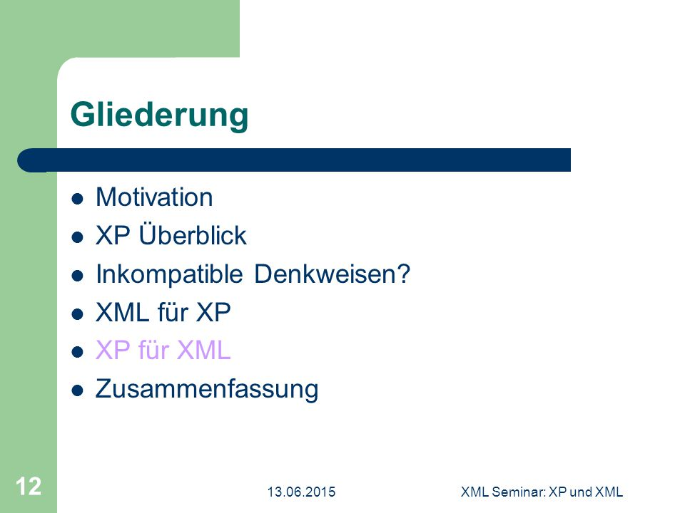 13.06.2015XML Seminar: XP und XML 13 XP für XML Simple design – Do the simplest thing that could possibly work – You're NOT gonna need it (YNGNI) – Automatische XML-Generation JSX
