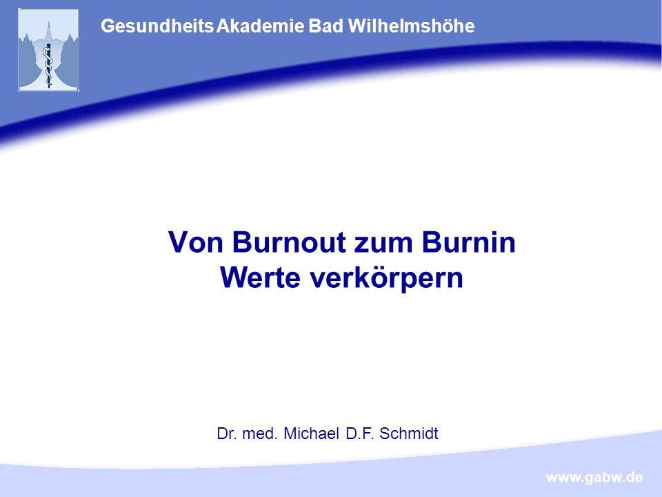 www.gabw.de Von Burnout zum Burnin Werte verkörpern Gesundheits Akademie Bad Wilhelmshöhe Dr.