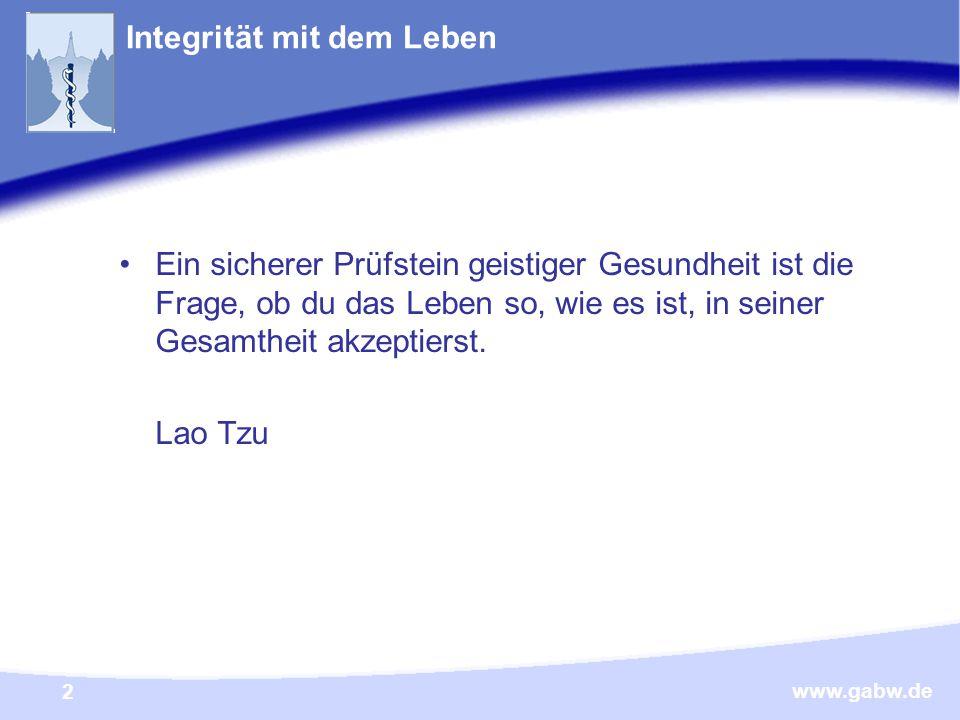 www.gabw.de 2 Integrität mit dem Leben Ein sicherer Prüfstein geistiger Gesundheit ist die Frage, ob du das Leben so, wie es ist, in seiner Gesamtheit akzeptierst.