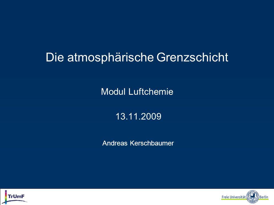 Die atmosphärische Grenzschicht Modul Luftchemie 13.11.2009 Andreas Kerschbaumer