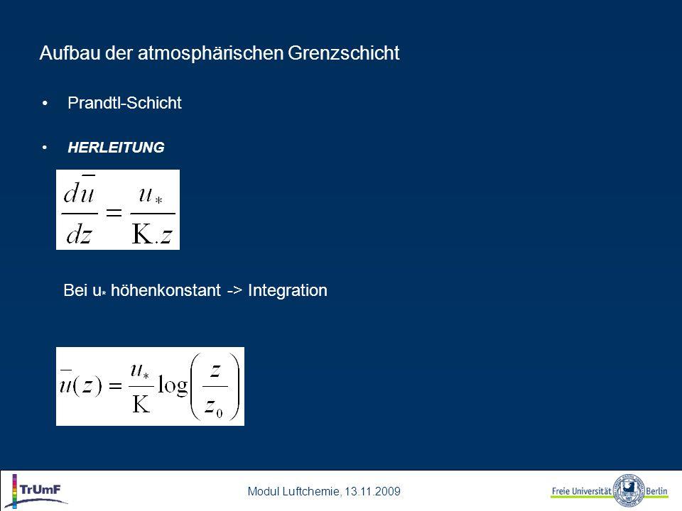 Modul Luftchemie, 13.11.2009 Aufbau der atmosphärischen Grenzschicht Prandtl-Schicht HERLEITUNG Bei u * höhenkonstant -> Integration