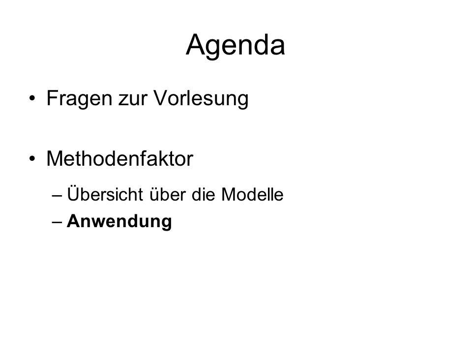 Agenda Fragen zur Vorlesung Methodenfaktor –Übersicht über die Modelle –Anwendung