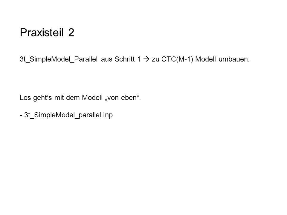 Praxisteil 2 3t_SimpleModel_Parallel aus Schritt 1  zu CTC(M-1) Modell umbauen.