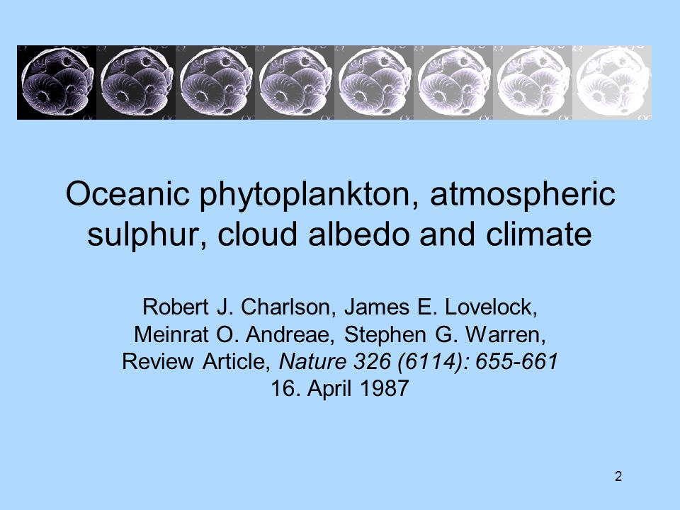 2 Oceanic phytoplankton, atmospheric sulphur, cloud albedo and climate Robert J. Charlson, James E. Lovelock, Meinrat O. Andreae, Stephen G. Warren, R