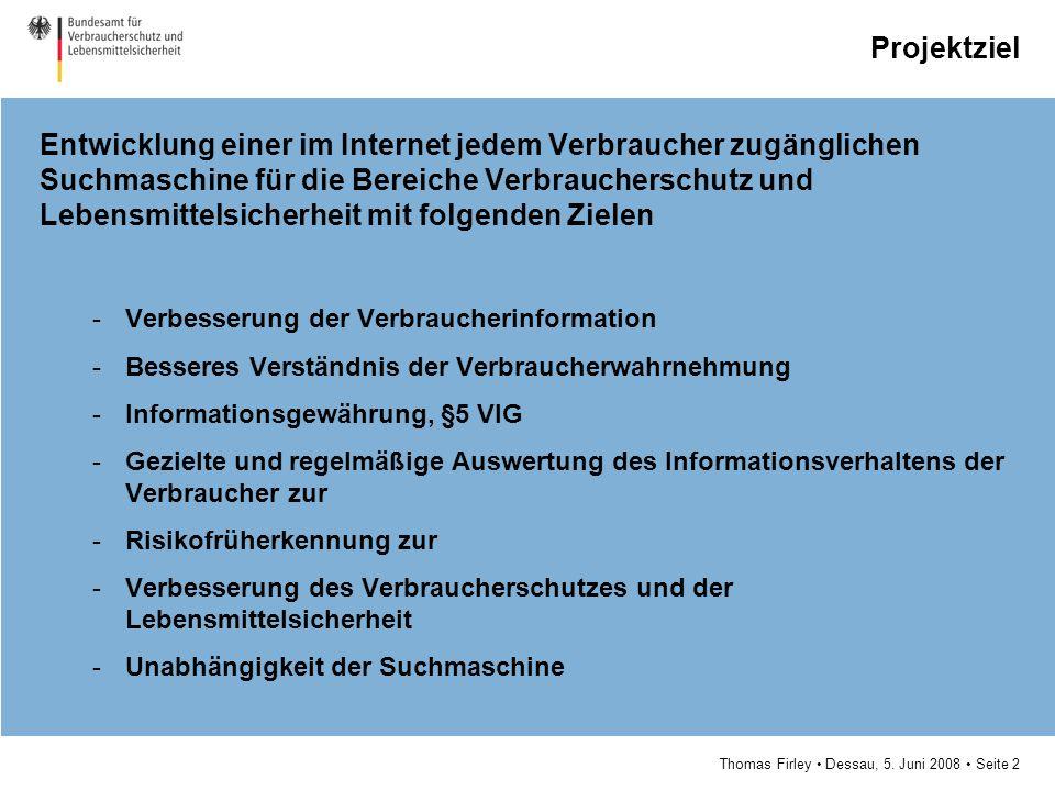 Thomas Firley Dessau, 5. Juni 2008 Seite 2 Projektziel Entwicklung einer im Internet jedem Verbraucher zugänglichen Suchmaschine für die Bereiche Verb