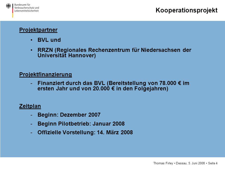 Thomas Firley Dessau, 5. Juni 2008 Seite 4 Kooperationsprojekt Projektpartner BVL und RRZN (Regionales Rechenzentrum für Niedersachsen der Universität
