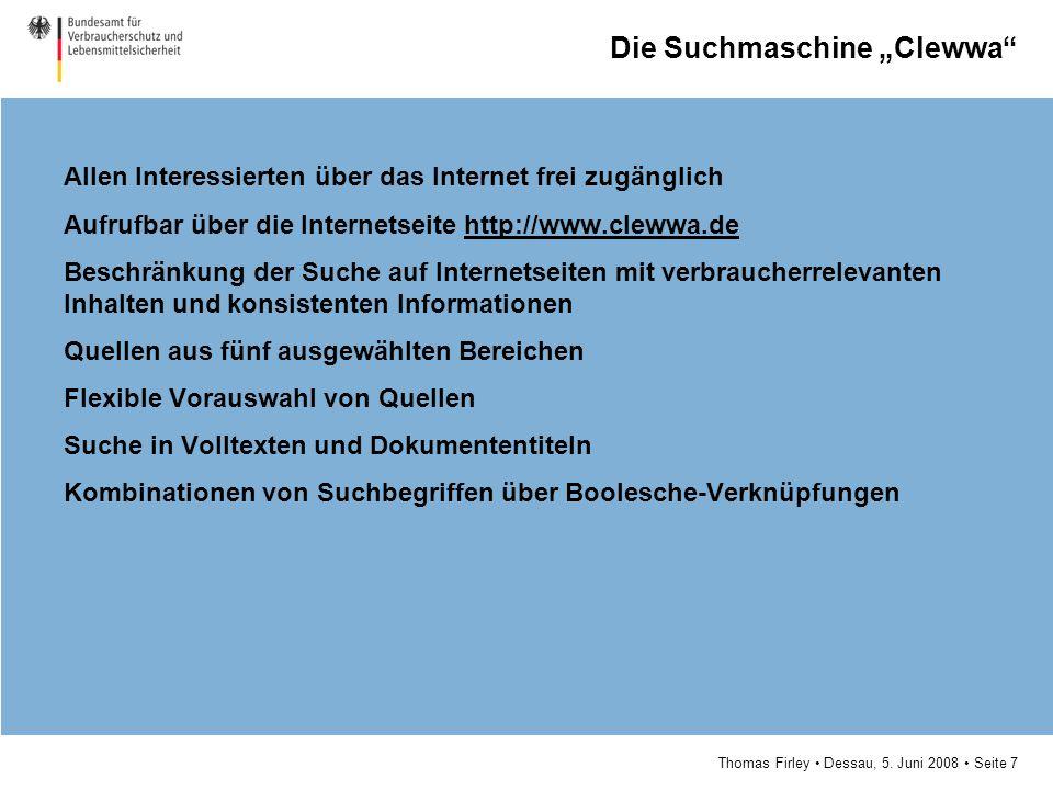 """Thomas Firley Dessau, 5. Juni 2008 Seite 7 Die Suchmaschine """"Clewwa"""" Allen Interessierten über das Internet frei zugänglich Aufrufbar über die Interne"""